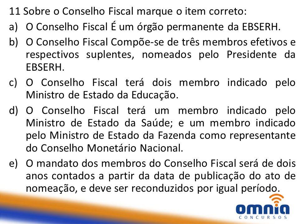 11 Sobre o Conselho Fiscal marque o item correto: