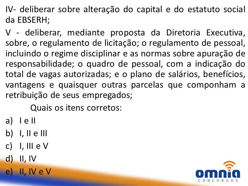 IV- deliberar sobre alteração do capital e do estatuto social da EBSERH;