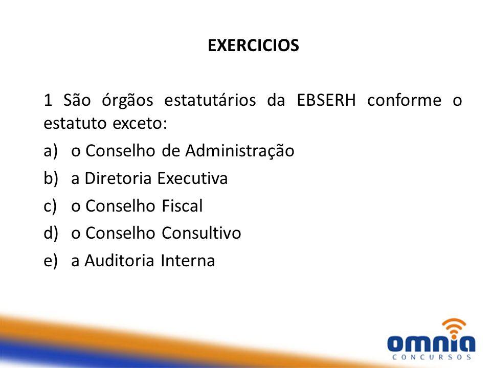 EXERCICIOS 1 São órgãos estatutários da EBSERH conforme o estatuto exceto: o Conselho de Administração.