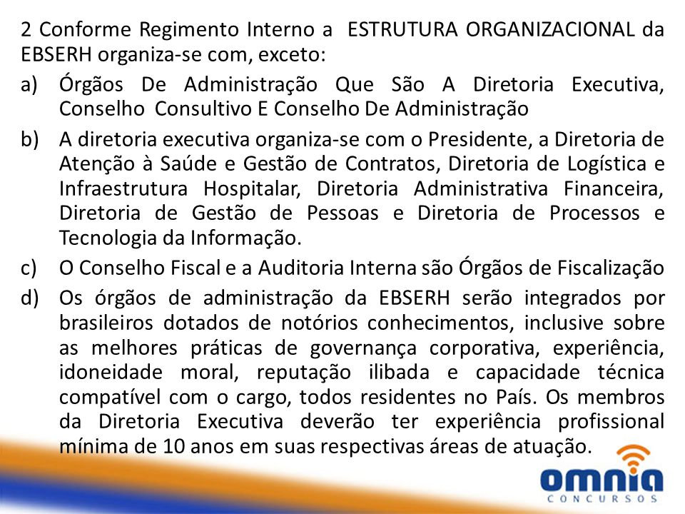 2 Conforme Regimento Interno a ESTRUTURA ORGANIZACIONAL da EBSERH organiza-se com, exceto: