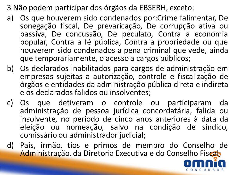 3 Não podem participar dos órgãos da EBSERH, exceto:
