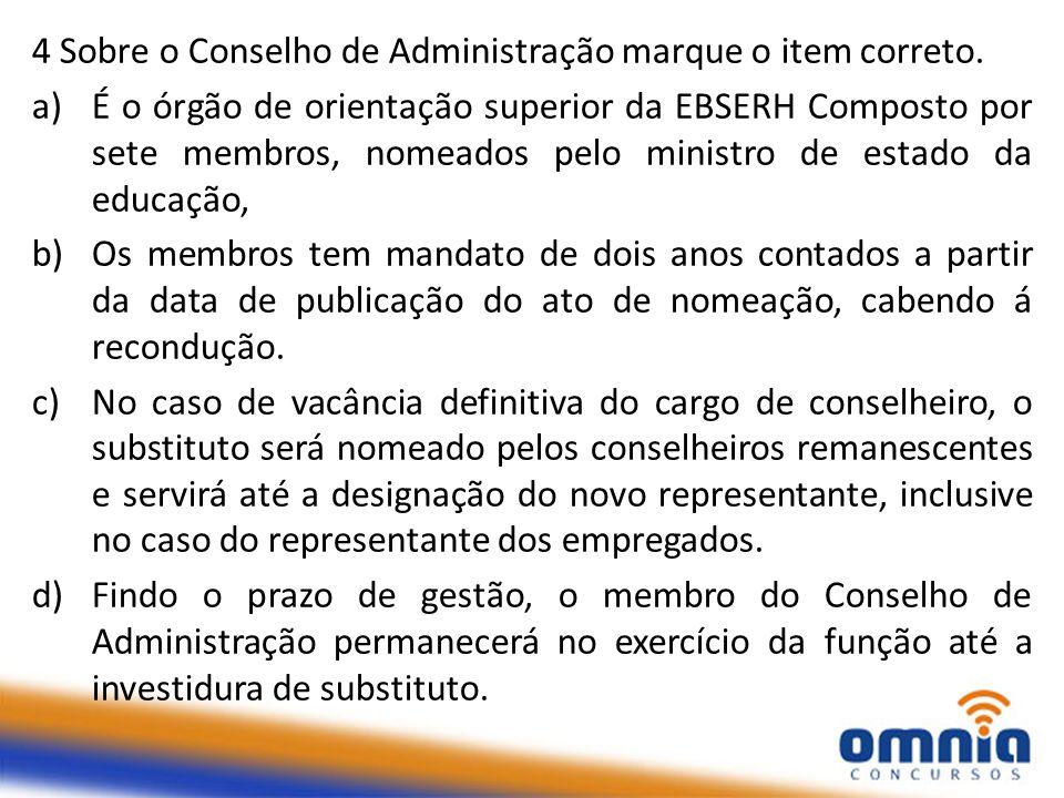 4 Sobre o Conselho de Administração marque o item correto.