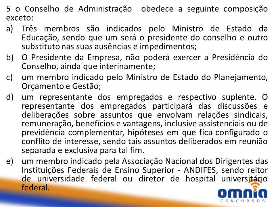 5 o Conselho de Administração obedece a seguinte composição exceto: