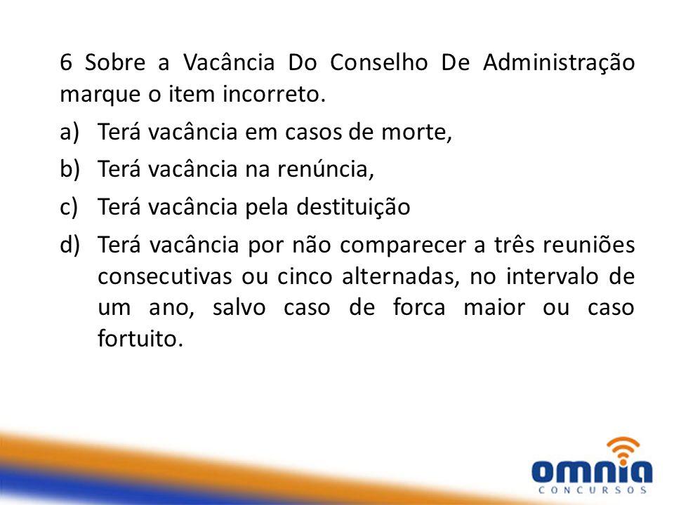 6 Sobre a Vacância Do Conselho De Administração marque o item incorreto.
