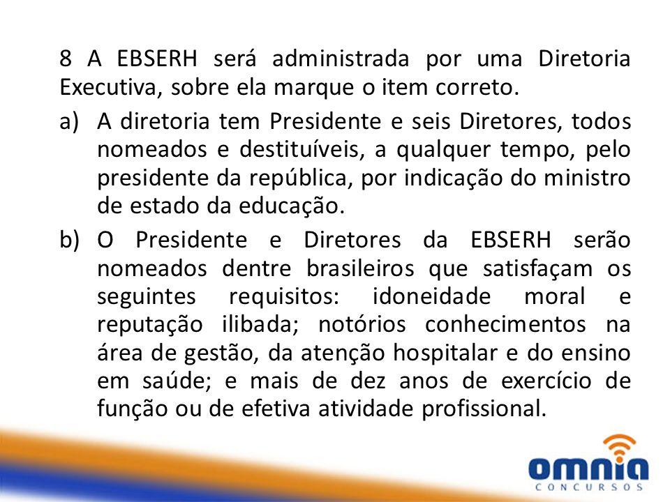 8 A EBSERH será administrada por uma Diretoria Executiva, sobre ela marque o item correto.