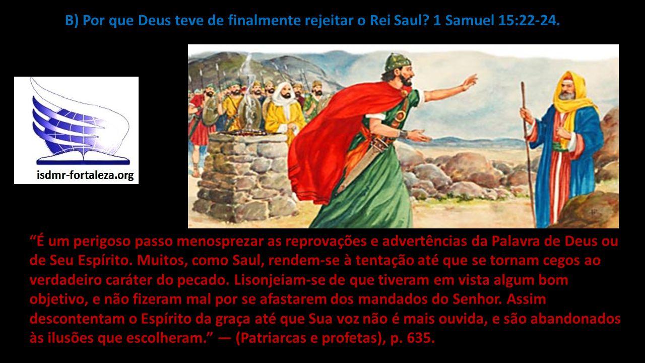 B) Por que Deus teve de finalmente rejeitar o Rei Saul