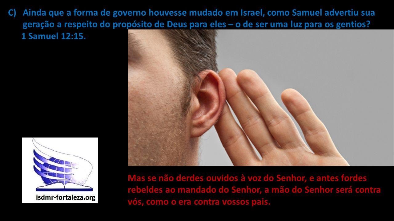 Ainda que a forma de governo houvesse mudado em Israel, como Samuel advertiu sua geração a respeito do propósito de Deus para eles – o de ser uma luz para os gentios