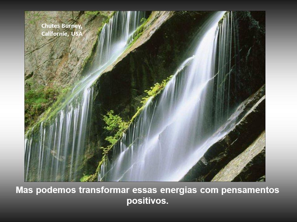 Mas podemos transformar essas energias com pensamentos positivos.