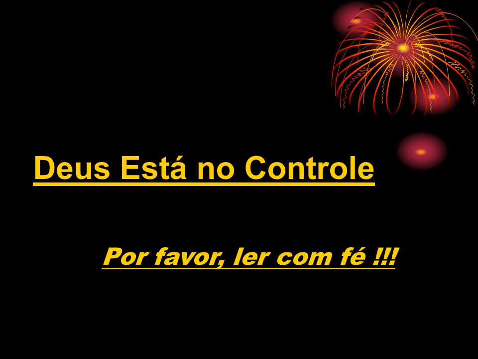 Deus Está no Controle Por favor, ler com fé !!!