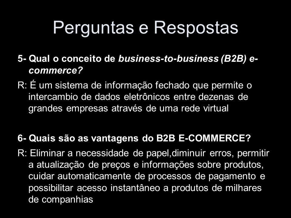 Perguntas e Respostas 5- Qual o conceito de business-to-business (B2B) e- commerce