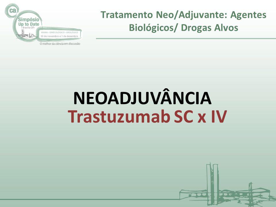 NEOADJUVÂNCIA Trastuzumab SC x IV