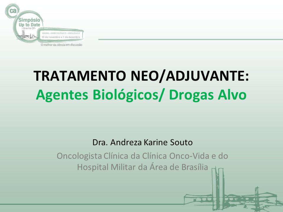 TRATAMENTO NEO/ADJUVANTE: Agentes Biológicos/ Drogas Alvo