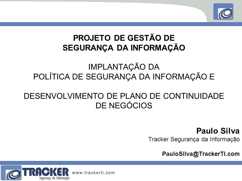 Paulo Silva Tracker Segurança da Informação PauloSilva@TrackerTI.com
