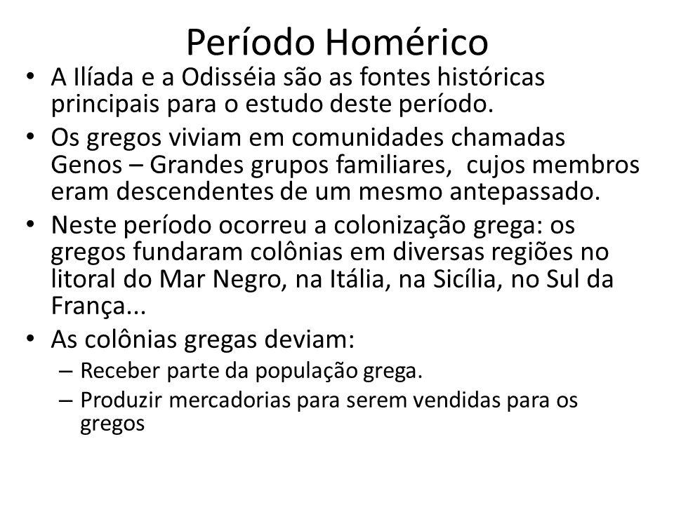 Período Homérico A Ilíada e a Odisséia são as fontes históricas principais para o estudo deste período.