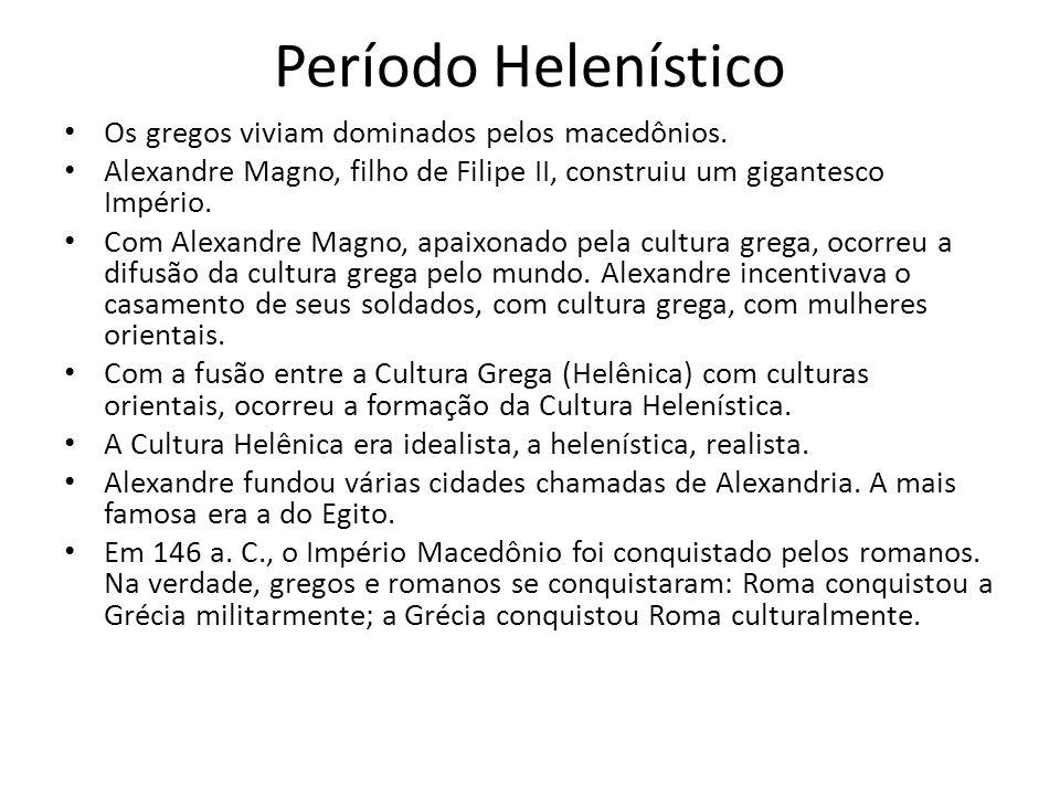 Período Helenístico Os gregos viviam dominados pelos macedônios.