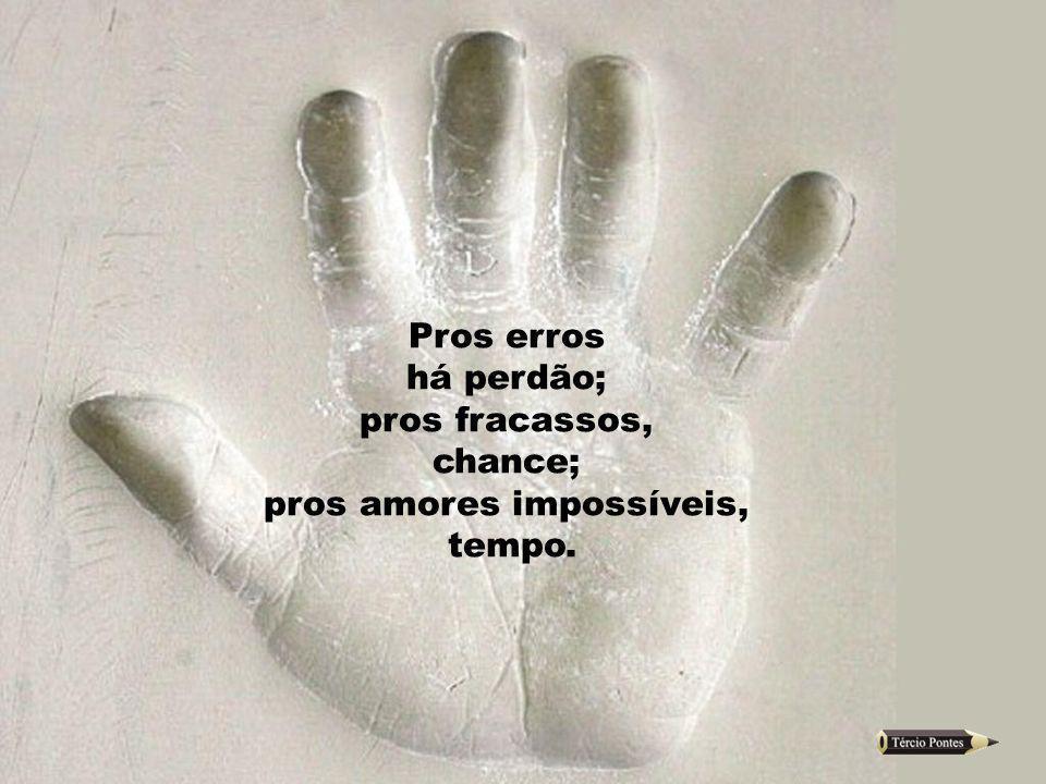 pros amores impossíveis,