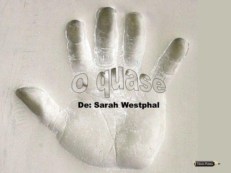 O quase De: Sarah Westphal