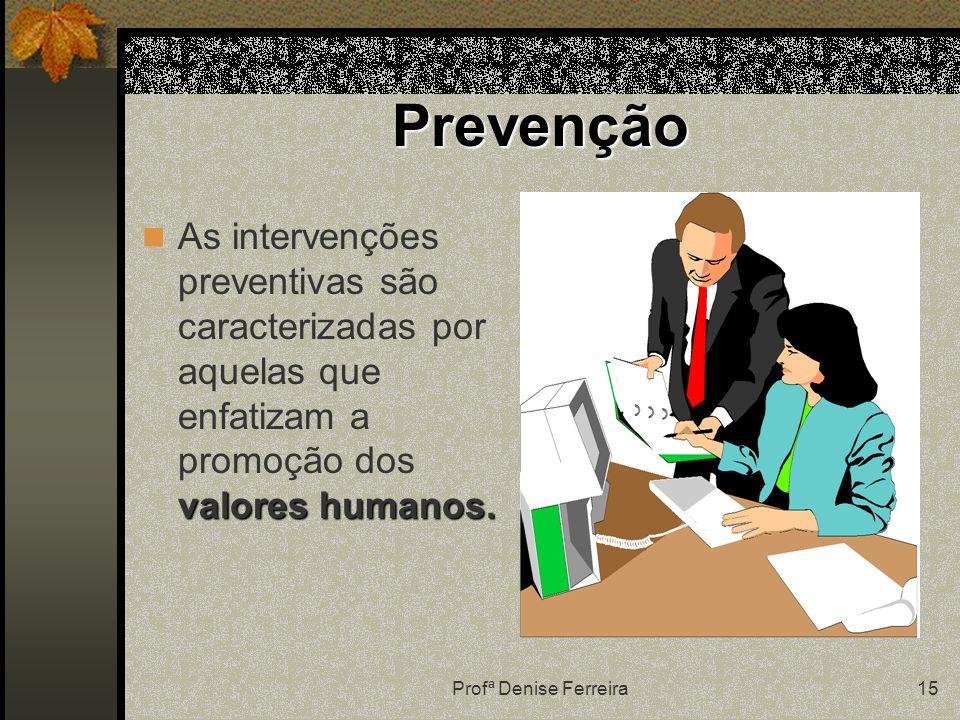 Prevenção As intervenções preventivas são caracterizadas por aquelas que enfatizam a promoção dos valores humanos.