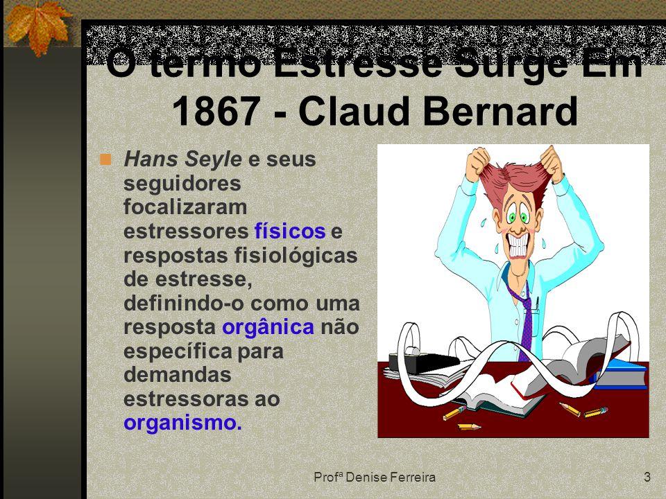 O termo Estresse Surge Em 1867 - Claud Bernard