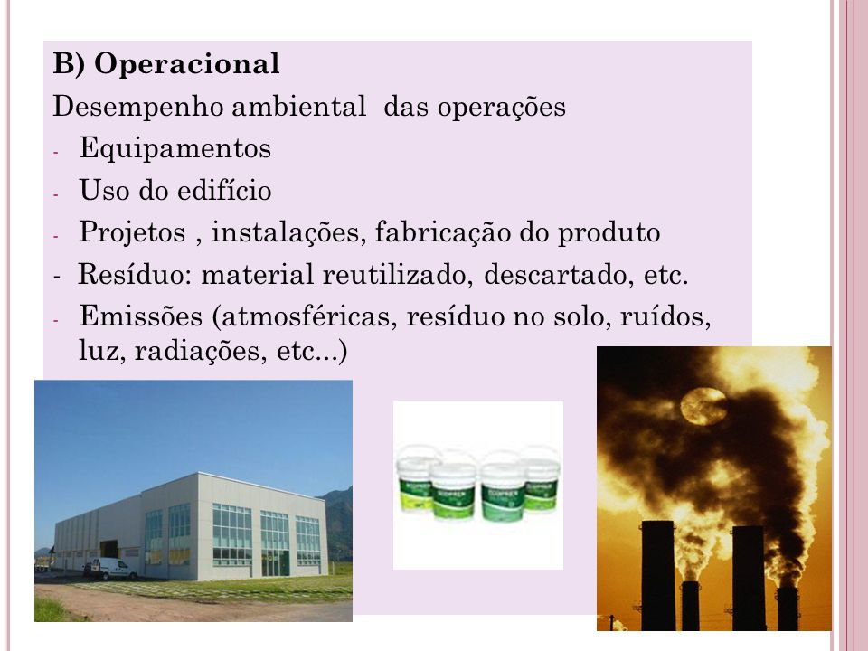 B) Operacional Desempenho ambiental das operações. Equipamentos. Uso do edifício. Projetos , instalações, fabricação do produto.