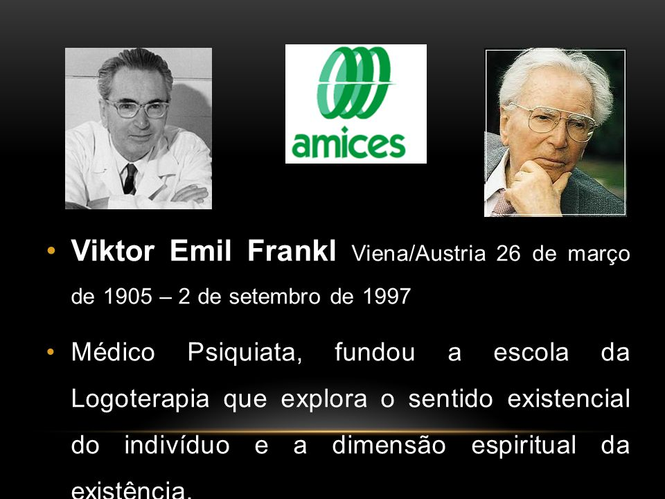 Viktor Emil Frankl Viena/Austria 26 de março de 1905 – 2 de setembro de 1997