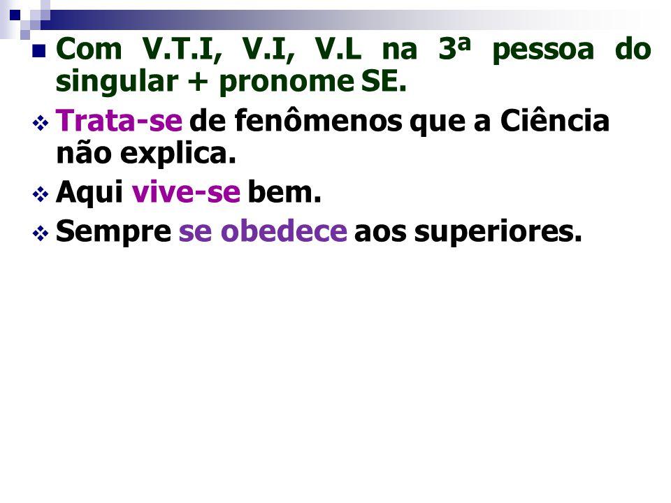 Com V.T.I, V.I, V.L na 3ª pessoa do singular + pronome SE.