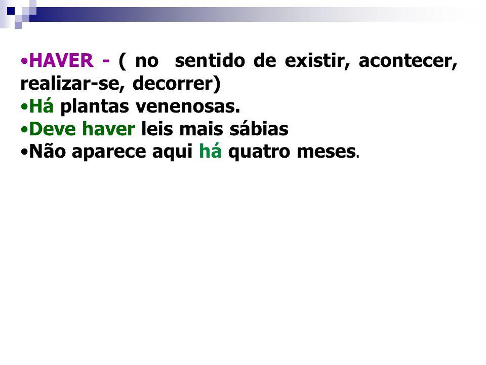 HAVER - ( no sentido de existir, acontecer, realizar-se, decorrer)