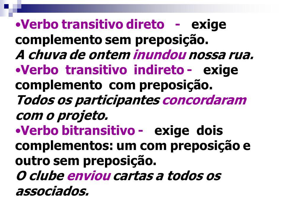 Verbo transitivo direto - exige complemento sem preposição.