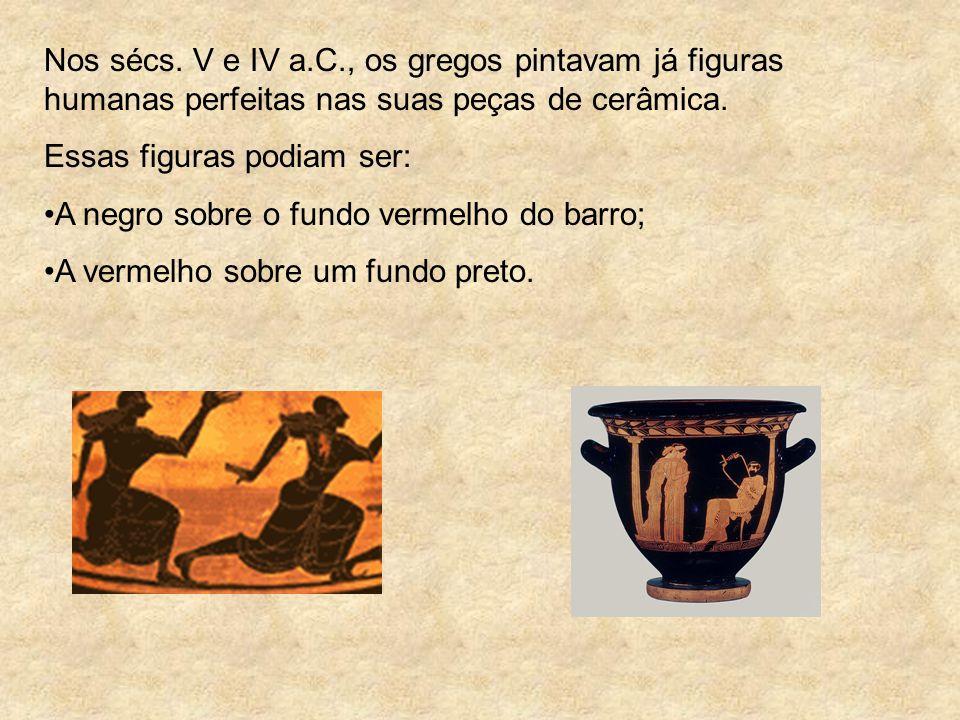 Nos sécs. V e IV a.C., os gregos pintavam já figuras humanas perfeitas nas suas peças de cerâmica.