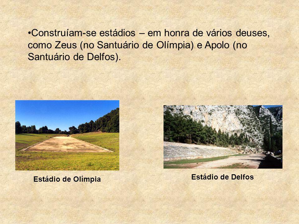 Construíam-se estádios – em honra de vários deuses, como Zeus (no Santuário de Olímpia) e Apolo (no Santuário de Delfos).