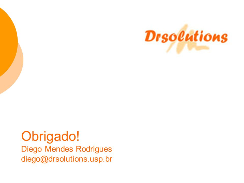 Obrigado! Diego Mendes Rodrigues diego@drsolutions.usp.br