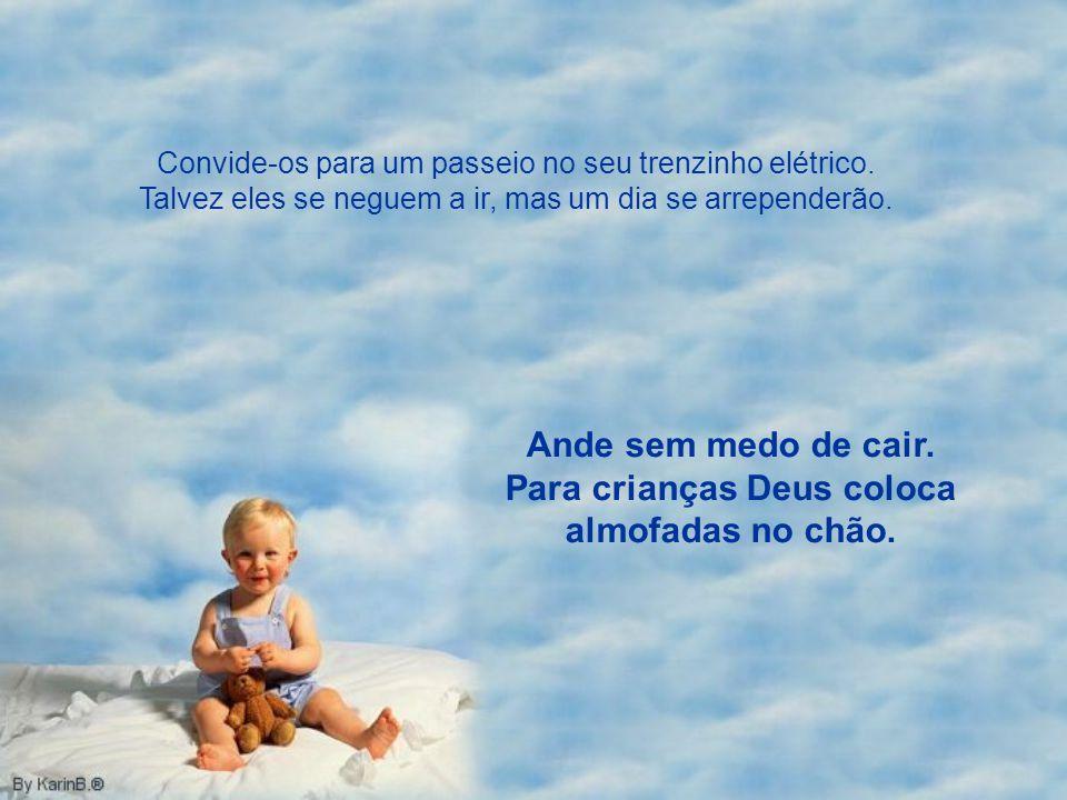 Para crianças Deus coloca almofadas no chão.