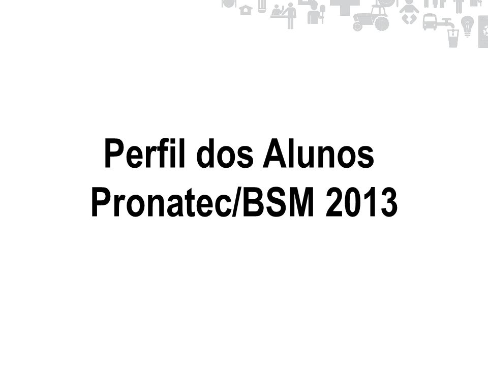 Perfil dos Alunos Pronatec/BSM 2013
