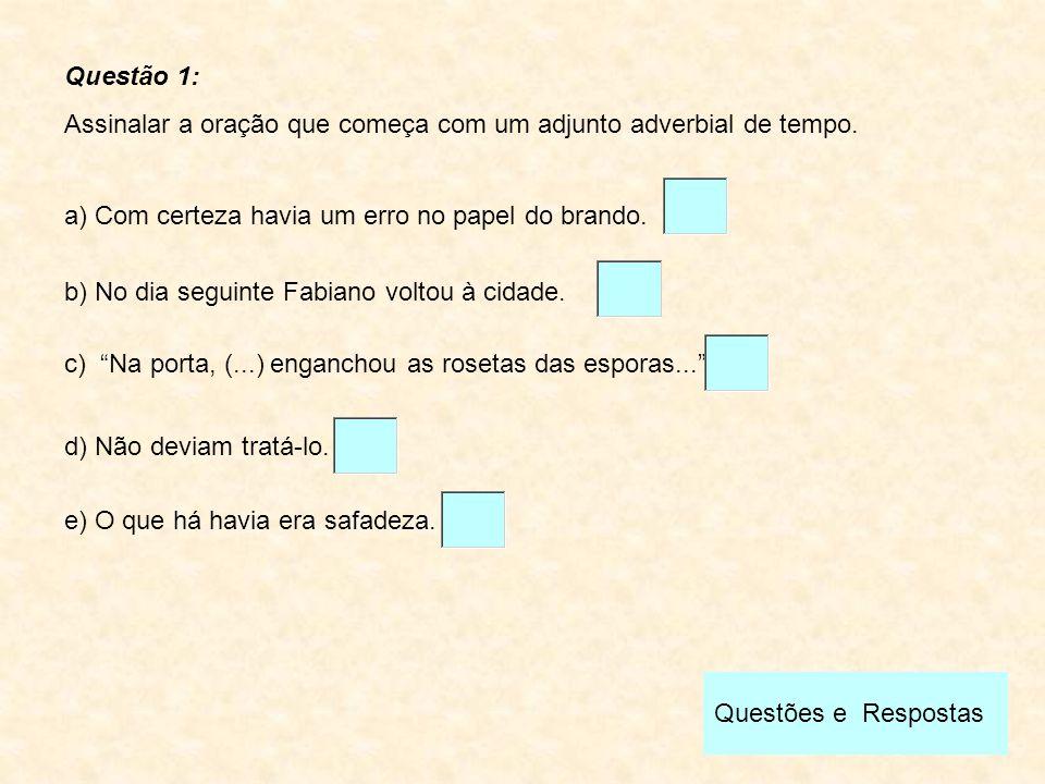 Questão 1: Assinalar a oração que começa com um adjunto adverbial de tempo. a) Com certeza havia um erro no papel do brando.