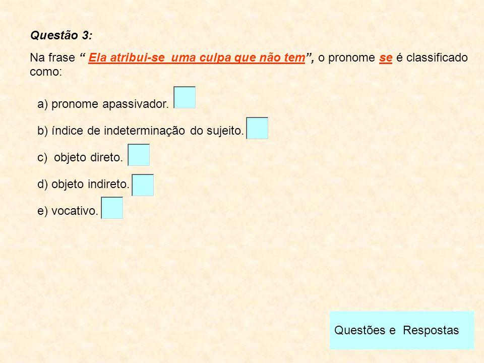 Questão 3: Na frase Ela atribui-se uma culpa que não tem , o pronome se é classificado como: a) pronome apassivador.