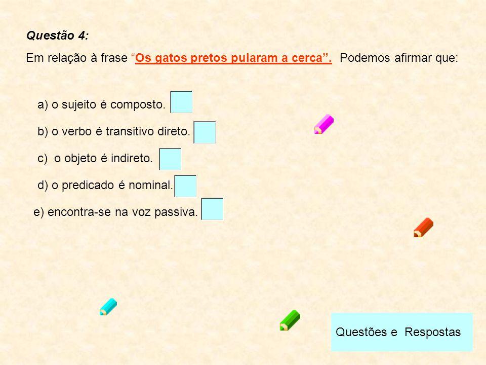 Questão 4: Em relação à frase Os gatos pretos pularam a cerca . Podemos afirmar que: a) o sujeito é composto.