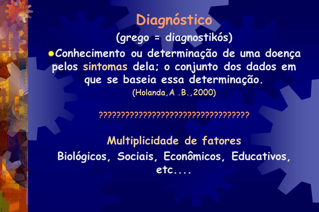 Diagnóstico (grego = diagnostikós)