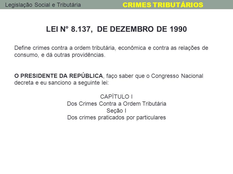 LEI N° 8.137, DE DEZEMBRO DE 1990 Define crimes contra a ordem tributária, econômica e contra as relações de consumo, e dá outras providências.