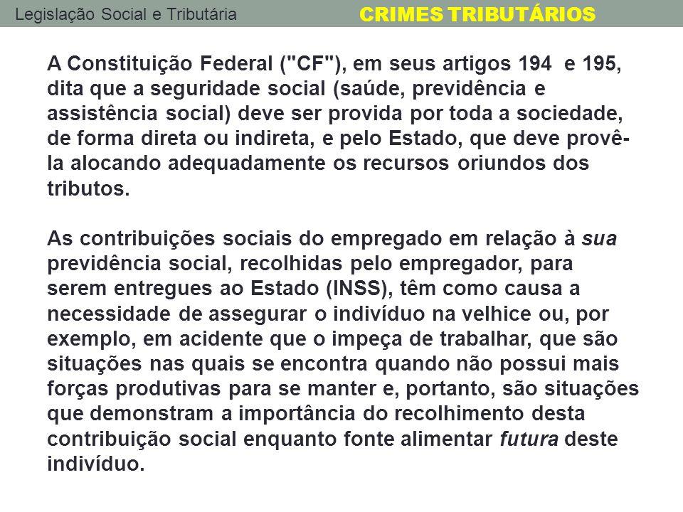 A Constituição Federal ( CF ), em seus artigos 194 e 195, dita que a seguridade social (saúde, previdência e assistência social) deve ser provida por toda a sociedade, de forma direta ou indireta, e pelo Estado, que deve provê-la alocando adequadamente os recursos oriundos dos tributos.