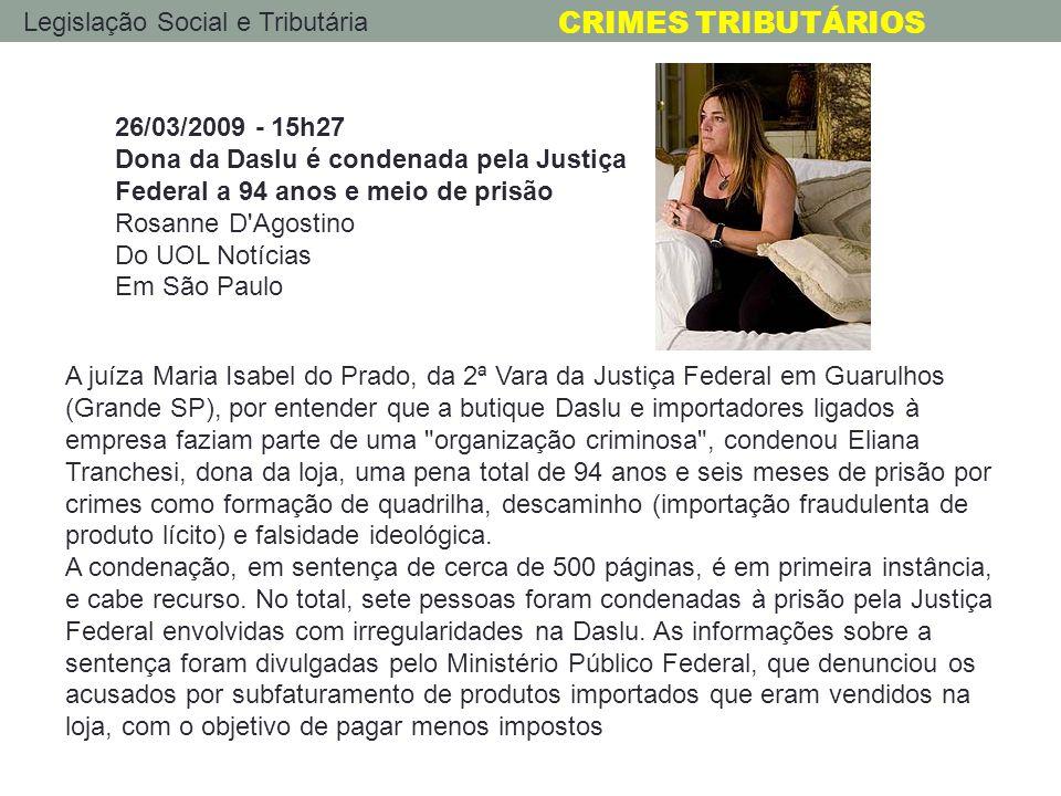 26/03/2009 - 15h27 Dona da Daslu é condenada pela Justiça Federal a 94 anos e meio de prisão. Rosanne D Agostino Do UOL Notícias Em São Paulo.