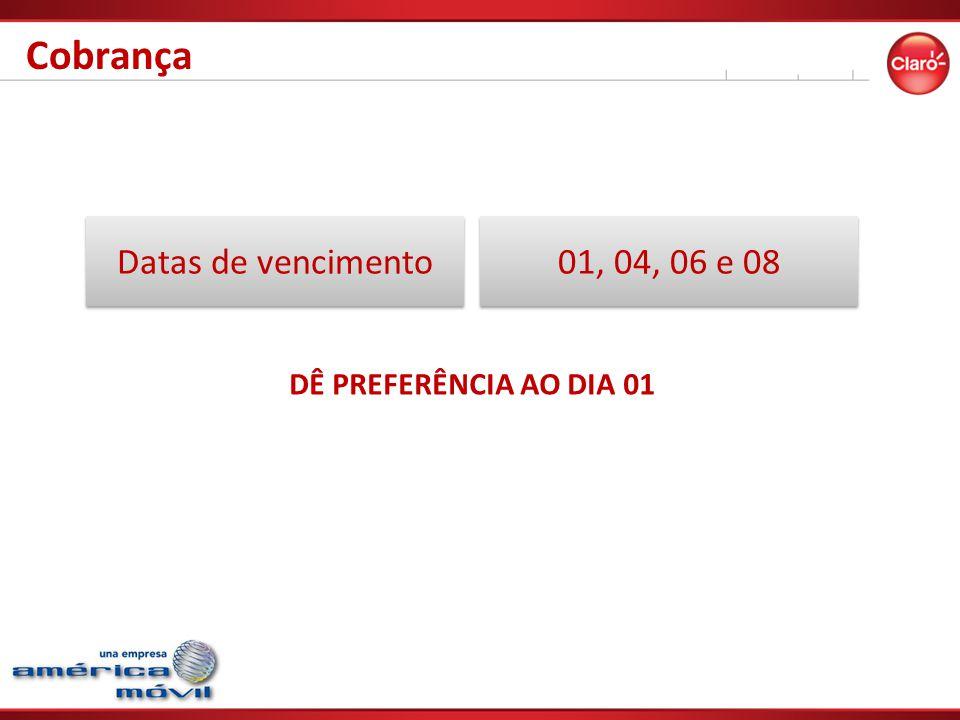 Cobrança Datas de vencimento 01, 04, 06 e 08 DÊ PREFERÊNCIA AO DIA 01