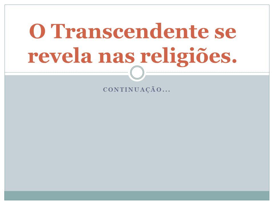 O Transcendente se revela nas religiões.