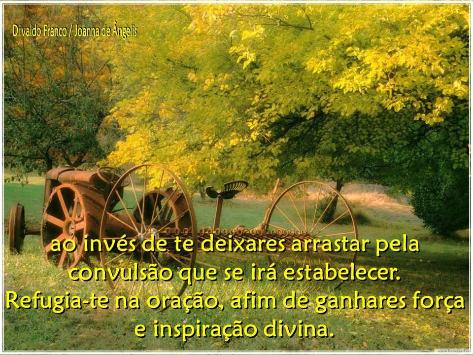 Refugia-te na oração, afim de ganhares força e inspiração divina.