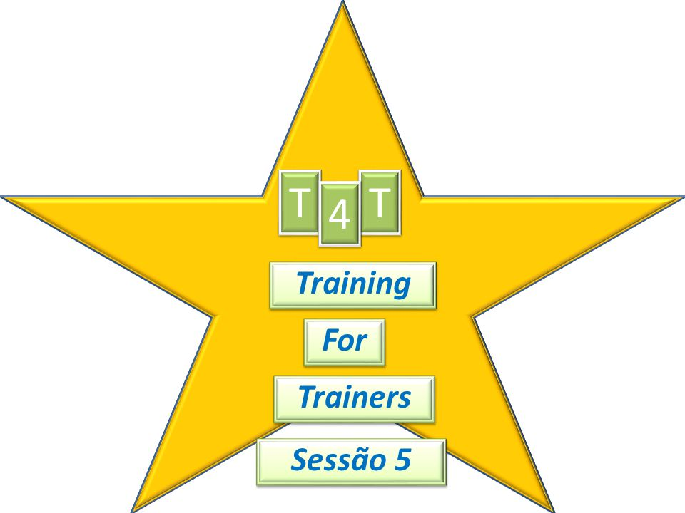 T T 4 Training For Trainers Sessão 5