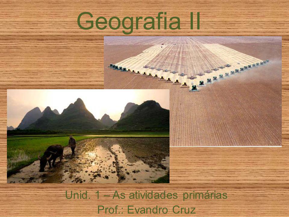 Unid. 1 – As atividades primárias Prof.: Evandro Cruz
