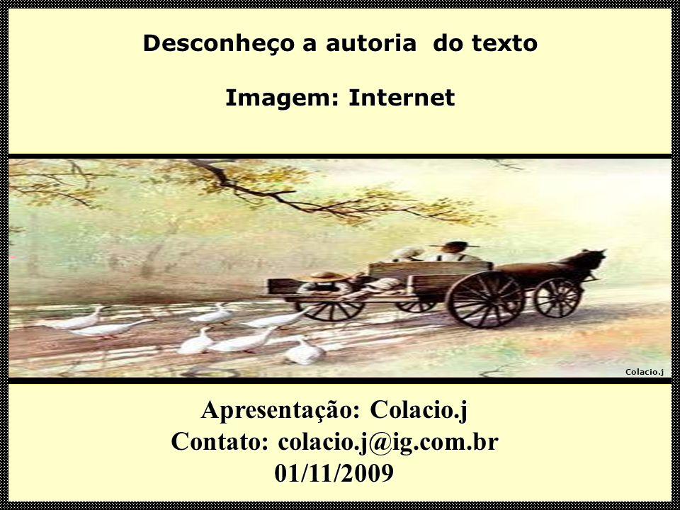 Apresentação: Colacio.j Contato: colacio.j@ig.com.br 01/11/2009