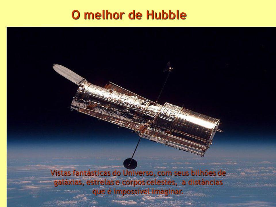 O melhor de Hubble Vistas fantásticas do Universo, com seus bilhões de galáxias, estrelas e corpos celestes, a distâncias que é impossível imaginar.