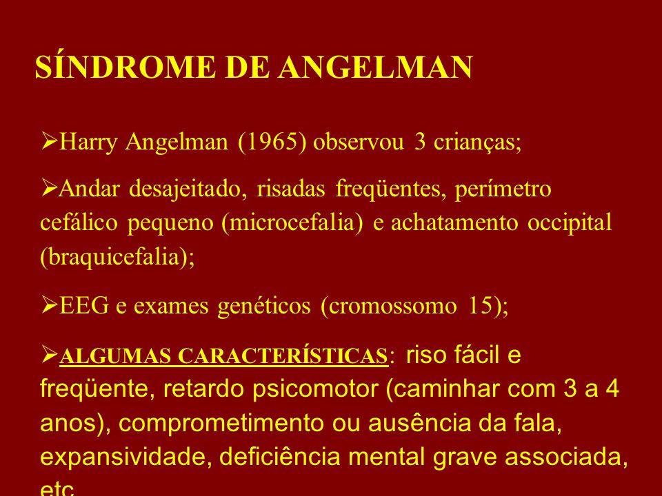 SÍNDROME DE ANGELMAN Harry Angelman (1965) observou 3 crianças;