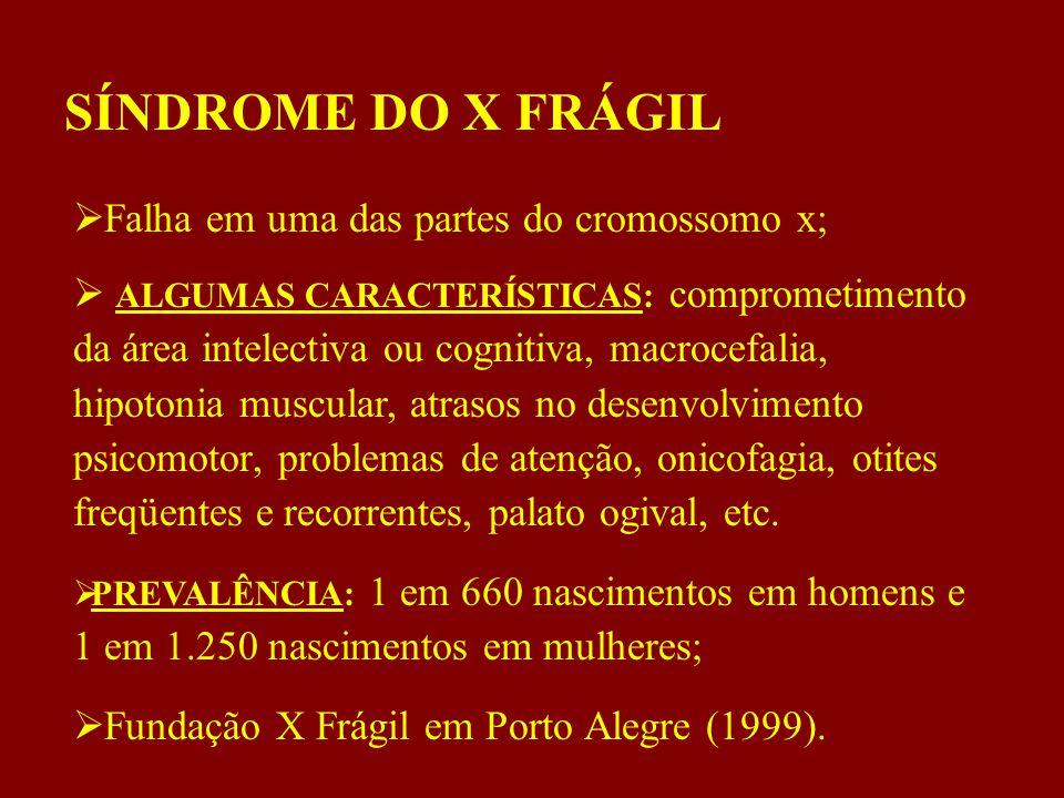 SÍNDROME DO X FRÁGIL Falha em uma das partes do cromossomo x;