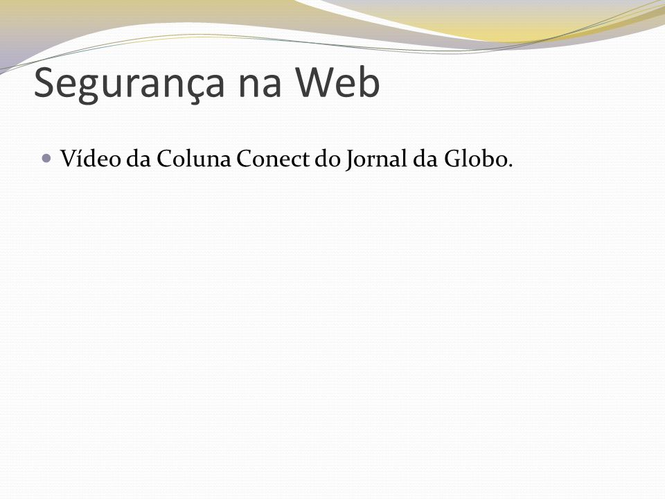Segurança na Web Vídeo da Coluna Conect do Jornal da Globo.